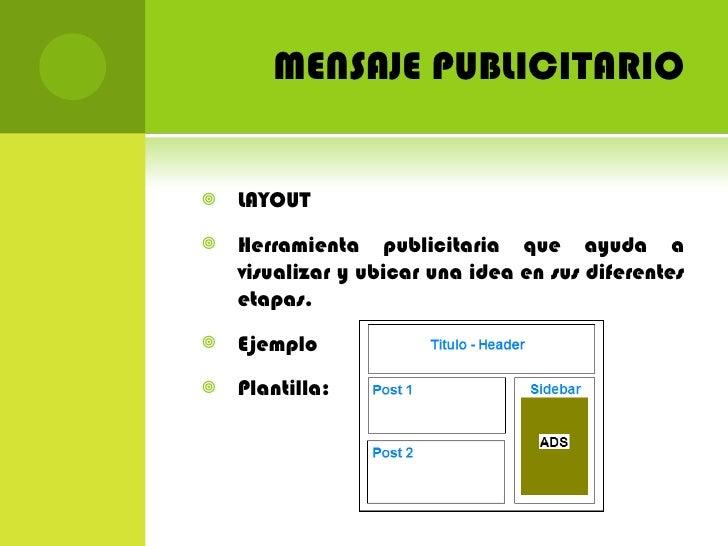 MENSAJE PUBLICITARIO <ul><li>LAYOUT </li></ul><ul><li>Herramienta publicitaria que ayuda a visualizar y ubicar una idea en...