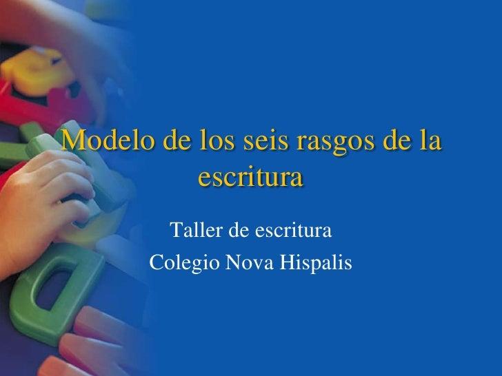 Modelo de los seis rasgos de la escritura<br />Taller de escritura<br />Colegio Nova Hispalis<br />