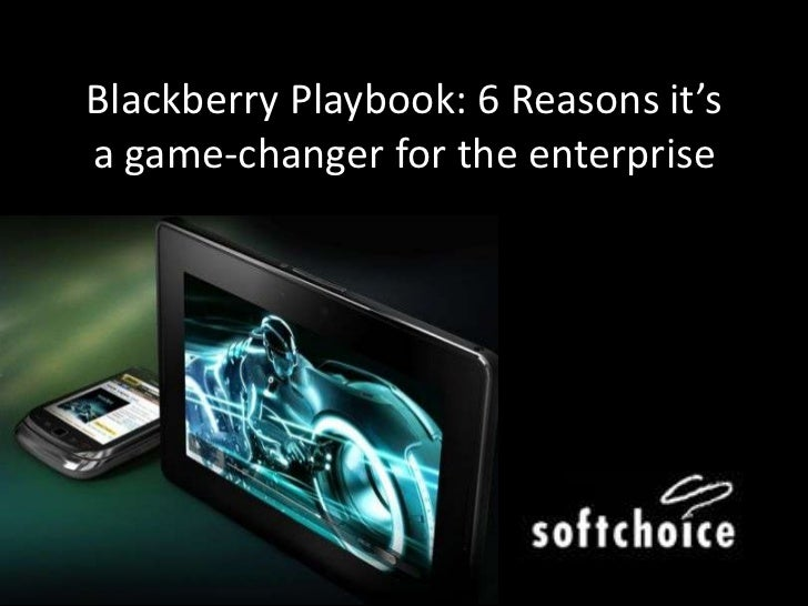 6 Reasons why BlackBerry's PlayBook is a Game-changer in the Enterprise