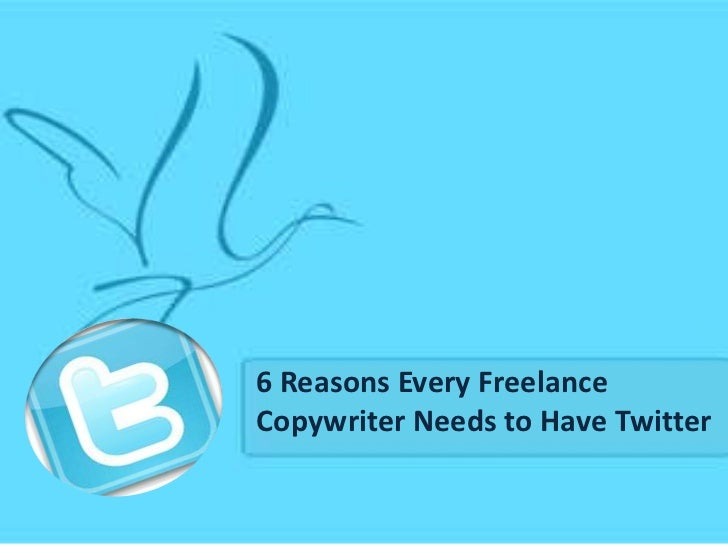 6 Reasons Every FreelanceCopywriter Needs to Have Twitter