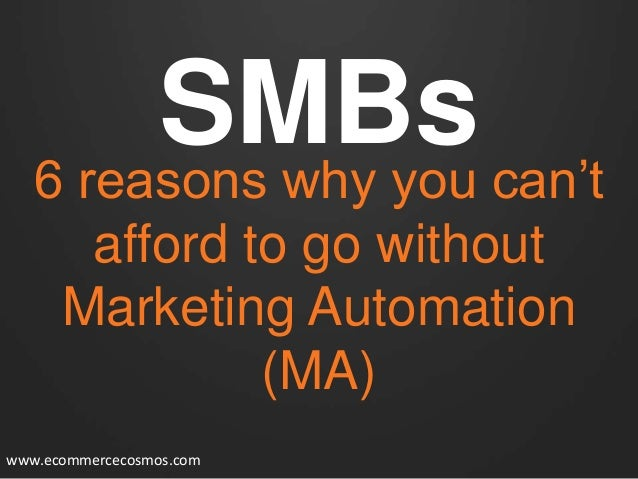 SMBs can't 6 reasons why you afford to go without Marketing Automation (MA) www.ecommercecosmos.com