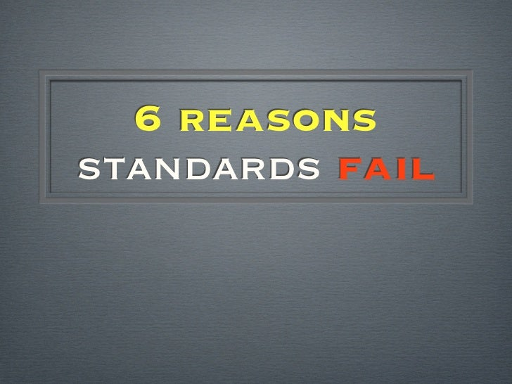 6 reasonsstandards fail