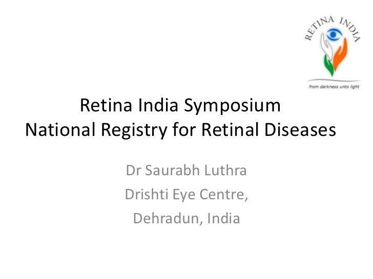 Retina India SymposiumNational Registry for Retinal Diseases            Dr Saurabh Luthra            Drishti Eye Centre,  ...