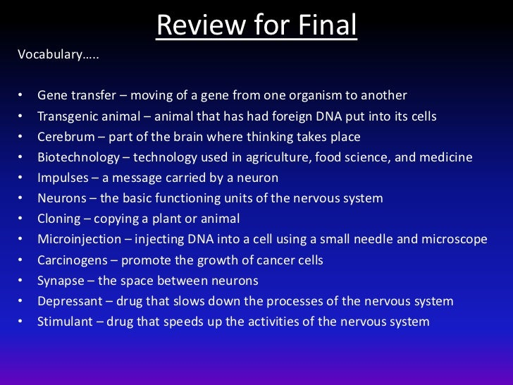 Review for FinalVocabulary…..•   Gene transfer – moving of a gene from one organism to another•   Transgenic animal – anim...