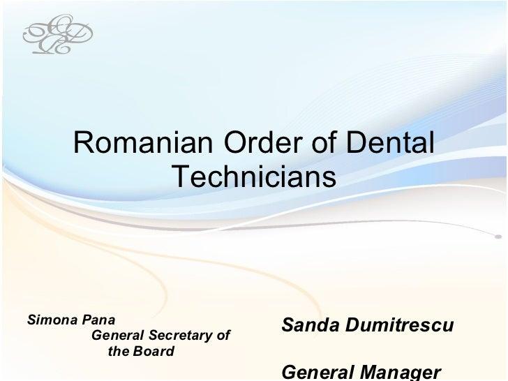 Romanian Order of Dental Technicians Simona Pana  General Secretary of the Board Sanda Dumitrescu  General Manager
