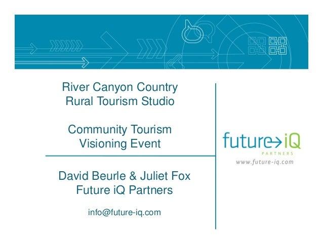 River Canyon CountryRural Tourism Studio Community Tourism  Visioning EventDavid Beurle & Juliet Fox  Future iQ Partners  ...