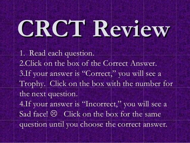 "CRCT Review1. Read each question.2.Click on the box of the Correct Answer.3.If your answer is ""Correct,"" you will see aTro..."