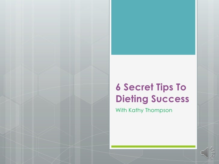 6 Secret Tips ToDieting SuccessWith Kathy Thompson