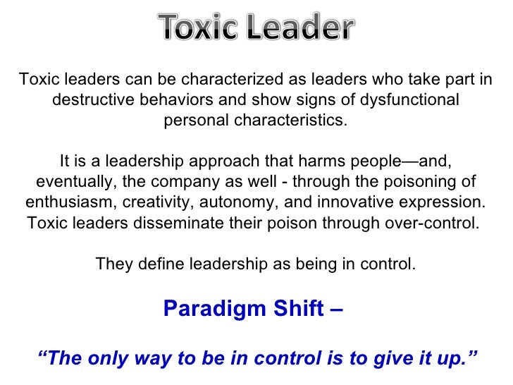 toxic leadership Toxic leadership affects soldiers at all levels cpt lisa beum what does a subordinate do when he or she has little control over the situation because the leader — that subordinate's commander is.