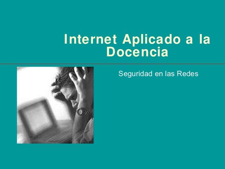 Internet Aplicado a la Docencia Seguridad en las Redes