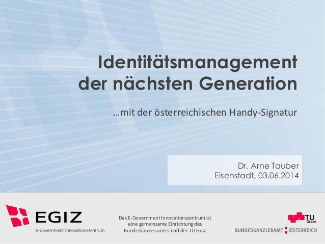 Dr. Arne Tauber Eisenstadt, 03.06.2014 Das E-Government Innovationszentrum ist eine gemeinsame Einrichtung des Bundeskanzl...