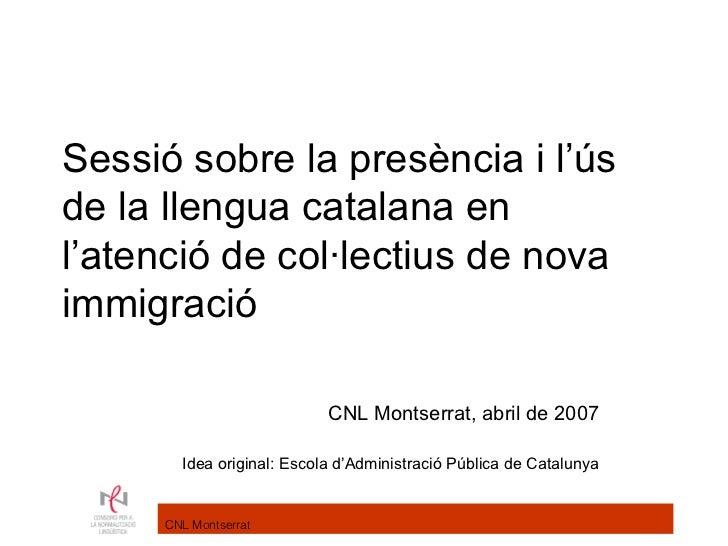Sessió sobre la presència i l'úsde la llengua catalana enl'atenció de col·lectius de novaimmigració                       ...