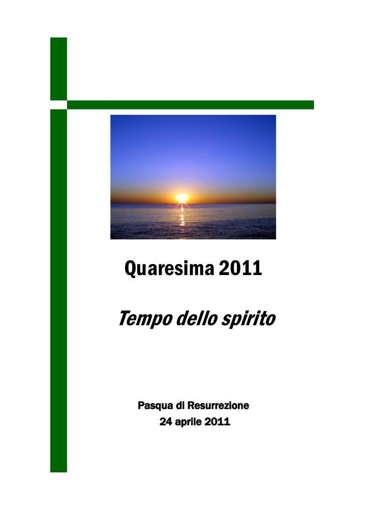 Quaresima 2011Tempo dello spirito  Pasqua di Resurrezione      24 aprile 2011