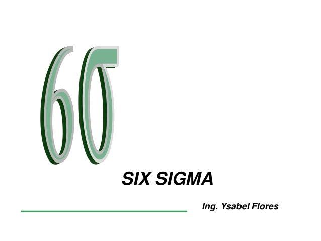 SIX SIGMA Ing. Ysabel Flores
