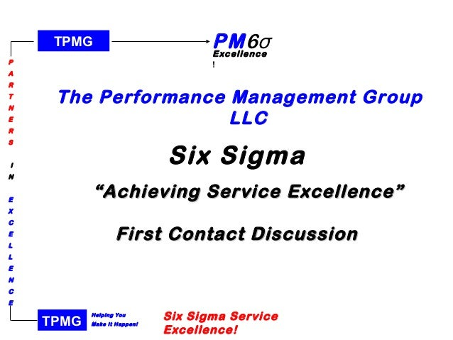 TPMG P A R T N E R S I N E X C E L L E N C E Helping You Make It Happen! PM6σExcellence ! TPMG Six Sigma Service Excellenc...