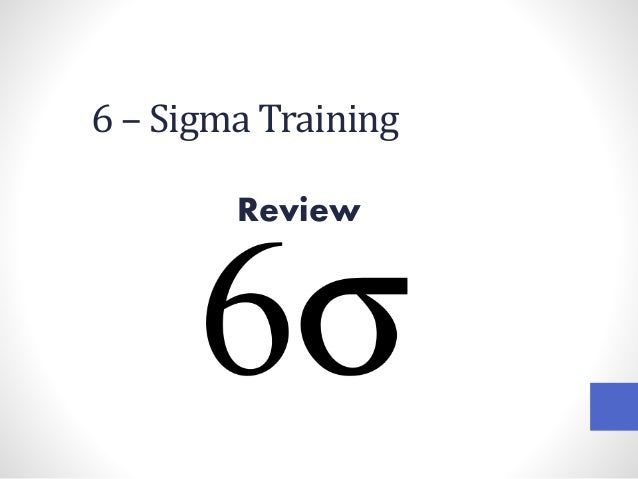 6 – Sigma Training Review