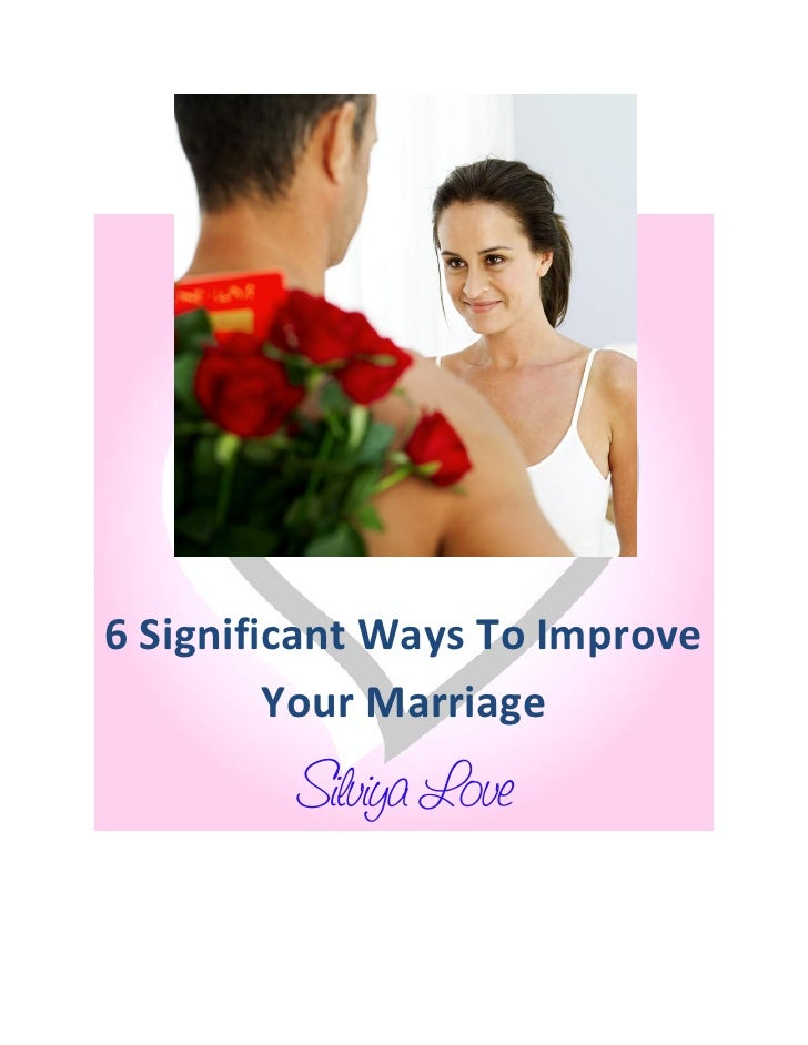 6 Significant Ways To Improve          Your Marriage