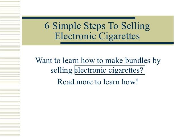6 Simple Steps To SellingElectronic CigarettesWant to learn how to make bundles byselling electronic cigarettes?Read more ...