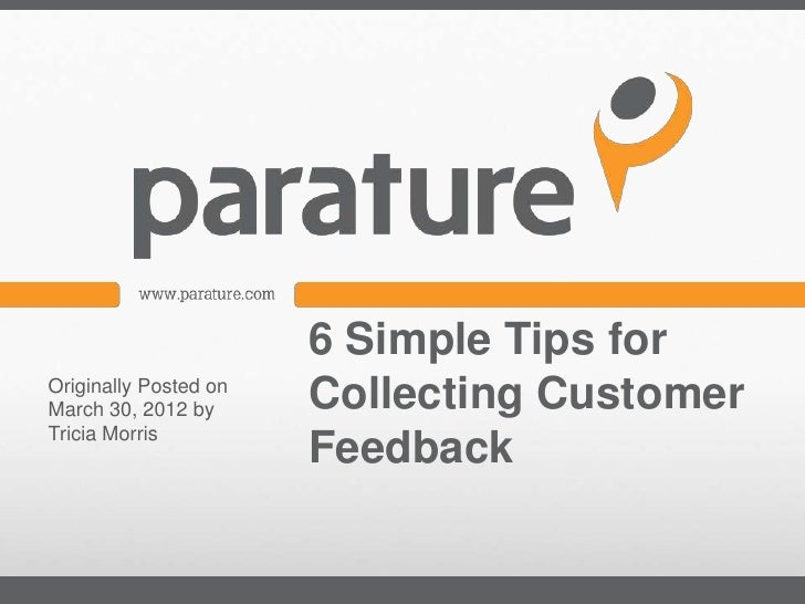 6 Simple Tips forOriginally Posted onMarch 30, 2012 by      Collecting CustomerTricia Morris                       Feedback
