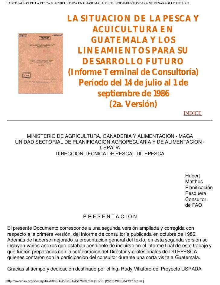 LA SITUACION DE LA PESCA Y ACUICULTURA EN GUATEMALA Y LOS LINEAMIENTOS PARA SU DESARROLLO FUTURO                          ...