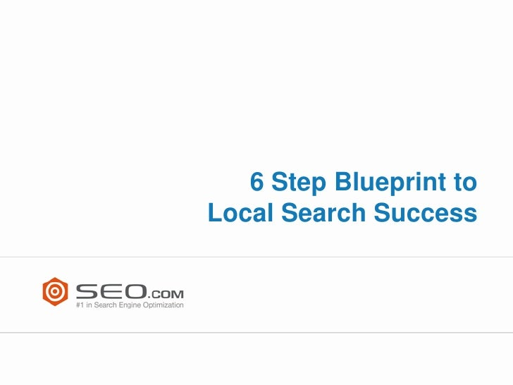 6 Step Blueprint to Local Search Success - SEO.com SLCSEM Presentation