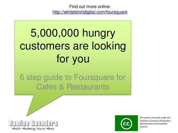 5,000,000 hungry customers are looking for you<br />6 step guide to Foursquare for Cafes & Restaurants<br />Find out more ...
