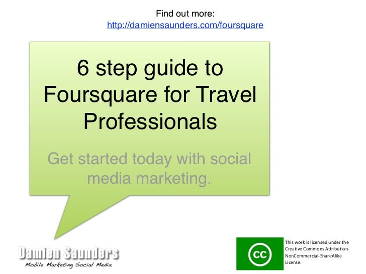 Find out more:        http://damiensaunders.com/foursquare   6 step guide toFoursquare for Travel    ProfessionalsGet star...