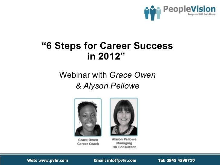 """"""" 6 Steps for Career Success in 2012""""  Webinar with  Grace Owen & Alyson Pellowe"""
