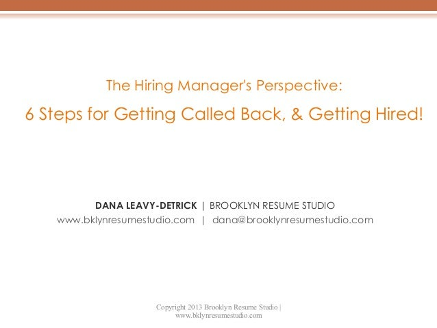 The Hiring Manager's Perspective:  6 Steps for Getting Called Back, & Getting Hired!  DANA LEAVY-DETRICK | BROOKLYN RESUME...