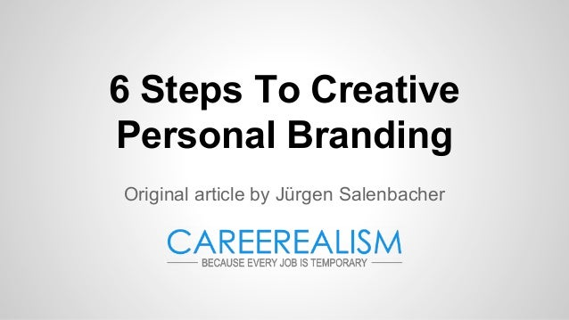 6 Steps To Creative Personal Branding Original article by Jürgen Salenbacher