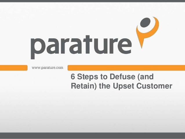 6 Steps to Defuse (andRetain) the Upset Customer