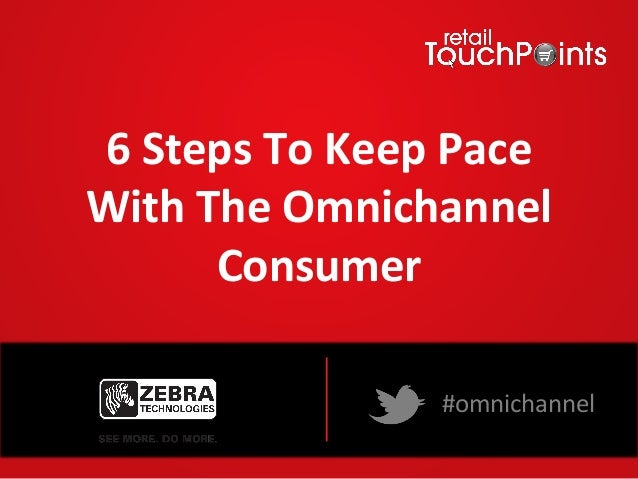 6	  Steps	  To	  Keep	  Pace	  With	  The	  Omnichannel	           Consumer	   Webinar	  Sponsored	  by	                  ...