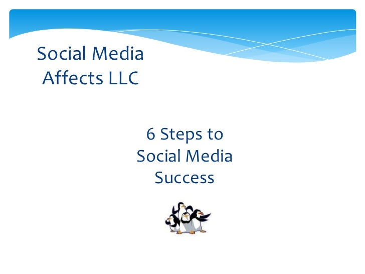 Social Media Affects LLC            6 Steps to           Social Media             Success