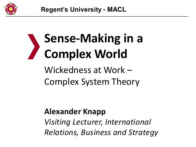 Regent's University - MACL Sense-Making in a Complex World Wickedness at Work – Complex System Theory Alexander Knapp Visi...