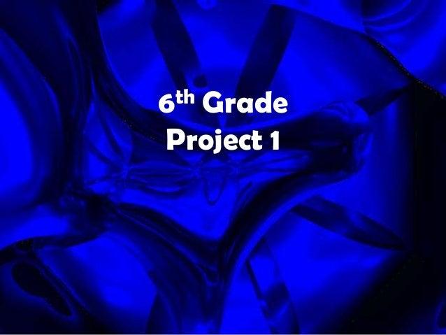 th 6  Grade Project 1