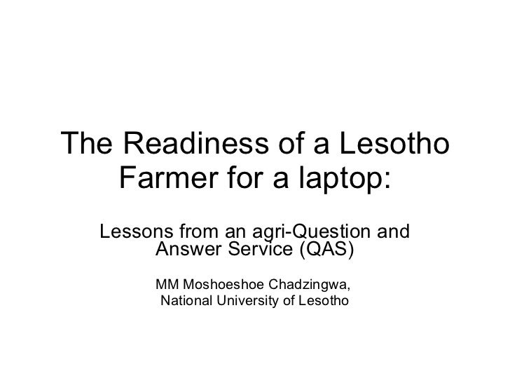 The Readiness of a Lesotho Farmer for a laptop: Lessons from an agri-Question and Answer Service (QAS) MM Moshoeshoe Chadz...
