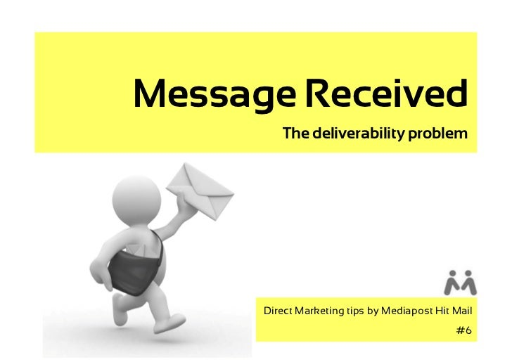 Message Received          The deliverability problem           Direct Marketing tips by Mediapost Hit Mail                ...