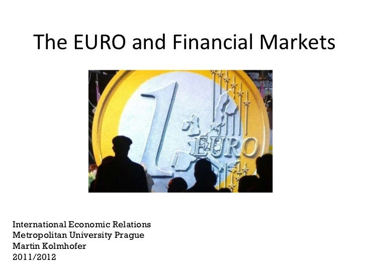 The EURO and Financial Markets International Economic Relations Metropolitan University Prague Martin Kolmhofer 2011/2012