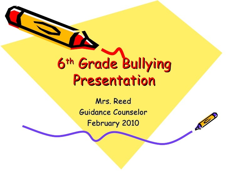 6 th  Grade Bullying Presentation Mrs. Reed Guidance Counselor February 2010