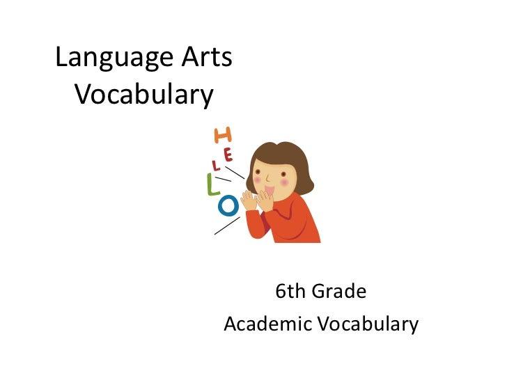Language Arts Vocabulary                 6th Grade            Academic Vocabulary