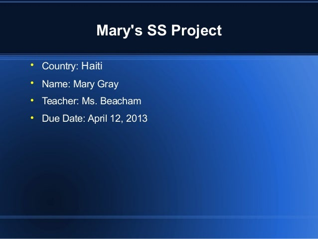 Marys SS Project    Country: Haiti    Name: Mary Gray    Teacher: Ms. Beacham    Due Date: April 12, 2013