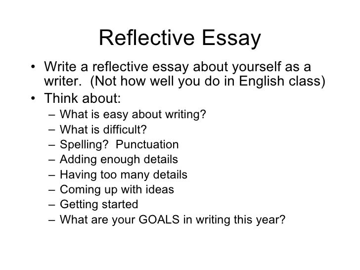 reflective essay about yourself A lecture or teacher will definitely give a topic on which the student will need to write a self reflective essay on the writer should then take time to think about the subject and use an.