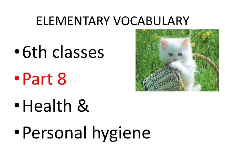 ELEMENTARY VOCABULARY•6th classes•Part 8•Health &•Personal hygiene
