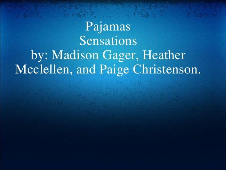 Pajamas Sensations by: Madison Gager, Heather Mcclellen, and Paige Christenson.
