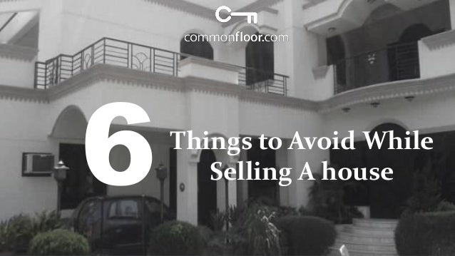 Things to Avoid While Selling A house