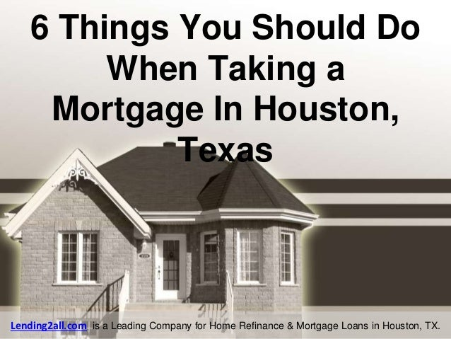 6 Things You Should Do When Taking a Mortgage In Houston, Texas Lending2all.com is a Leading Company for Home Refinance & ...