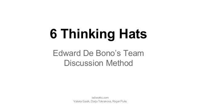 6 Thinking Hats Edward De Bono's Team Discussion Method ixdworks.com Valeria Gasik, Darja Tokranova, Roger Puks