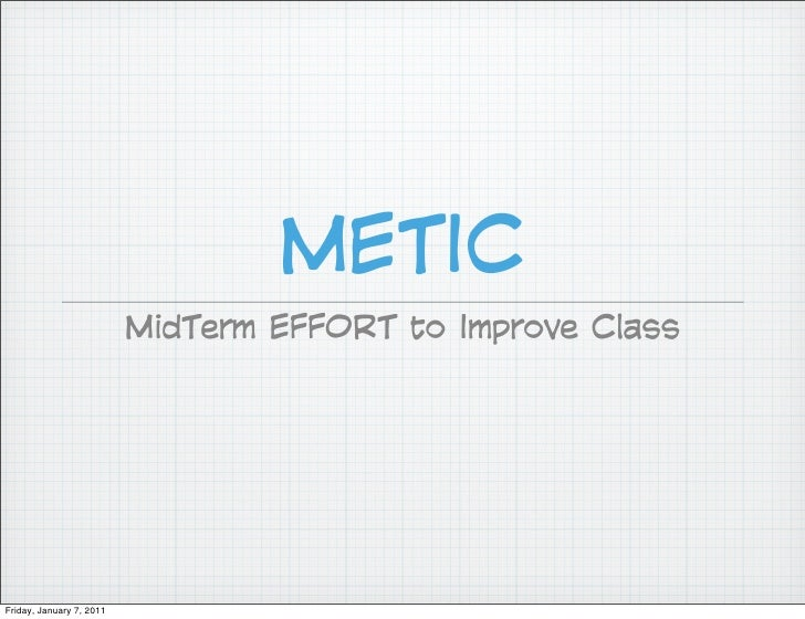 METIC                           MidTerm EFFORT to Improve Class     Friday, January 7, 2011