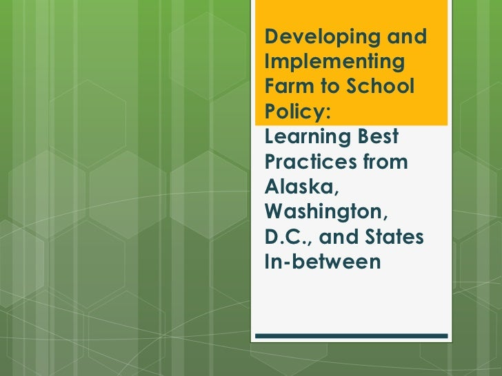 Developing andImplementingFarm to SchoolPolicy:Learning BestPractices fromAlaska,Washington,D.C., and StatesIn-between