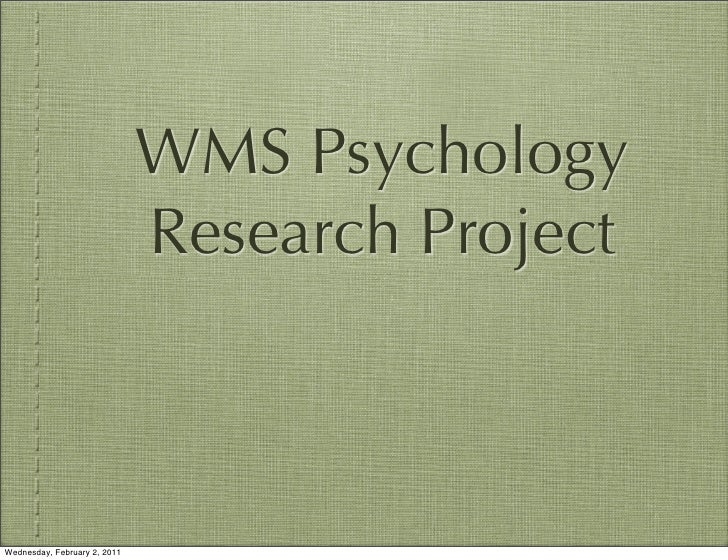 WMS Psychology                              Research ProjectWednesday, February 2, 2011
